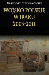 Wojsko polskie w Iraku 2003-2011 - Grzegorz Ciechanowski | mała okładka