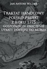 Traktat handlowy polsko-pruski z roku 1775 Gospodarcze znaczenie utraty dostępu do morza - Wilder Jan Antoni   mała okładka