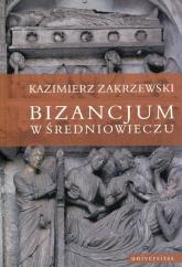 Bizancjum w średniowieczu - Kazimierz Zakrzewski | mała okładka