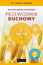 Błogosławieni miłosierni Przewodnik duchowy - Tomasz Jelonek | mała okładka