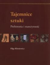 Tajemnice sztuki Prehistoria i starożytność - Olga Kłosiewicz   mała okładka