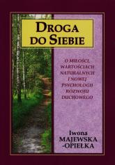 Droga do siebie O miłości, wartościach naturalnych i nowej psychologii rozwoju duchowego - Iwona Majewska-Opiełka | mała okładka