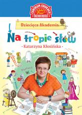 Dziecięca Akademia Na tropie słów - Katarzyna Kłosińska | mała okładka