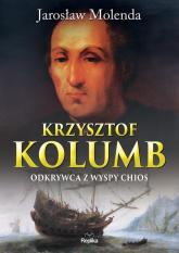 Krzysztof Kolumb Odkrywca z wyspy Chios - Jarosław Molenda | mała okładka