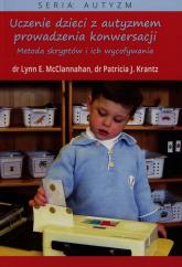 Uczenie dzieci z autyzmem prowadzenia konwersaCJI Metoda skryptów i ich wycofywania - McClannahan Lynn, Krantz Patricia J. | mała okładka
