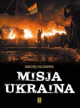 Misja Ukraina - Maciej Olchawa | mała okładka