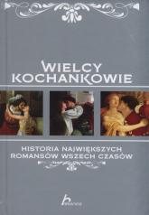Wielcy kochankowie Historia największych romansów wszech czasów - Iwona Czarkowska | mała okładka