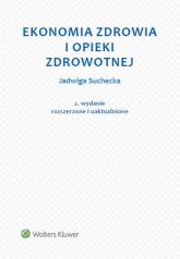Ekonomia zdrowia i opieki zdrowotnej - Jadwiga Suchecka | mała okładka