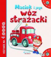 Maciek i jego wóz strażacki - tekst: Anastasia Zanoncelli; ilustracje: Stafania Scalone   mała okładka