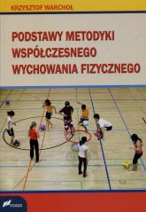 Podstawy metodyki współczesnego wychowania fizycznego - Krzysztof Warchoł | mała okładka