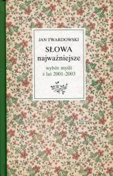 Słowa najważniejsze Wybór myśli z lat 2001-2003 ks. Jan Twardowski w wyborze i opracowaniu Aleksandry Iwanowskiej - Jan Twardowski | mała okładka