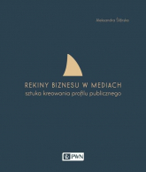 Rekiny biznesu w mediach Sztuka tworzenia profilu publicznego - Aleksandra Ślifirska | mała okładka
