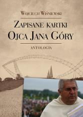 Zapisane kartki ojca Jana Góry Antologia - Wojciech Wiśniewski   mała okładka