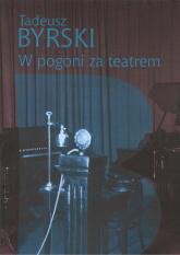 W pogoni za teatrem - Tadeusz Byrski | mała okładka
