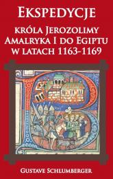 Ekspedycje króla Jerozolimy Amalryka I do Egiptu w latach 1163-1169 - Gustave Schlumberger | mała okładka