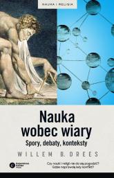 Nauka wobec wiary Spory, debaty, konteksty - Drees Willem B. | mała okładka