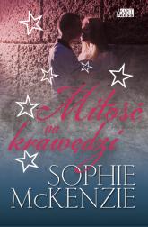 Miłość na krawędzi - Sophie McKenzie | mała okładka