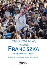 Sztuka komunikacji według Franciszka - Marcyński Krzysztof, Laskowska Małgorzata | mała okładka