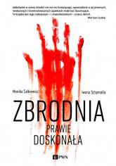 Zbrodnia prawie doskonała - Całkiewicz Monika, Schymalla Iwona | mała okładka