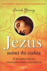 Jezus mówi do ciebie W miłości Jezusa odnaleźć pokój i szczęście - Sarah Young   mała okładka