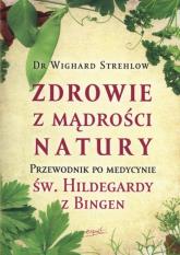 Zdrowie z mądrości natury Przewodnik po medycynie św. Hildegardy z Bingen - Wighard Strehlow   mała okładka