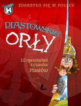 Piastowskie Orły Zdarzyło się w Polsce - Wakuła Paweł, Bąkiewicz Grażyna, Szymeczko Ka | mała okładka