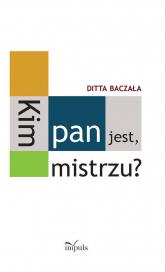 Kim pan jest, mistrzu? Toruński czworobok pedagogiczny - Ditta Baczała | mała okładka