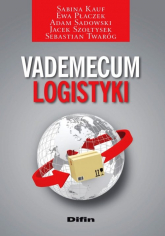 Vademecum logistyki - Kauf Sabina, Płaczek Ewa, Sadowski Adam, Szołtysek Jacek, Twaróg Sebastian | mała okładka