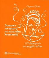 Domowe receptury na naturalne kosmetyki - Stephanie Tourles | mała okładka
