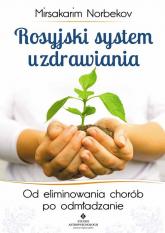 Rosyjski system uzdrawiania Od eliminowania chorób po odmładzanie - Mirsakarim Norbekov | mała okładka