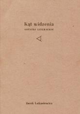 Kąt widzenia Notatki literackie - Jacek Łukasiewicz | mała okładka