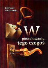 W poszukiwaniu tego czegoś - Krzysztof Gibaszewski | mała okładka