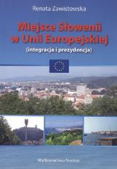 Miejsce Słowenii w Unii Europejskiej integracja i prezydencja - Renata Zawistowska | mała okładka