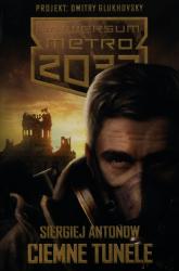 Uniwersum Metro 2033 Ciemne tunele - Siergiej Antonow | mała okładka