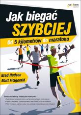 Jak biegać szybciej Od 5 kilometrów do maratonu - Hudson Brad, Fitzgerald Matt | mała okładka