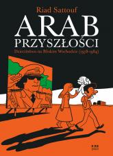 Arab przyszłości Dzieciństwo na Bliskim Wschodzie 1978-1984 - Riad Sattouf | mała okładka