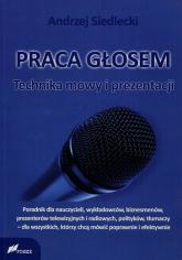 Praca głosem Technika mowy i prezentacji - Andrzej Siedlecki | mała okładka