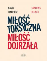 Miłość Toksyczna miłość dojrzała - Maciej Bennewicz | mała okładka