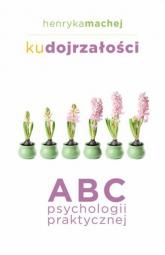 Ku dojrzałości ABC psychologii praktycznej - Henryka Machej | mała okładka