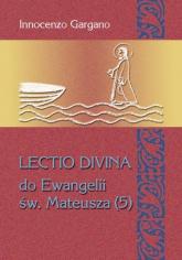 """LECTIO DIVINA DO EWANGELII MATEUSZA (5) """"Odwagi, to ja!"""" rozdz. 13,53 - 18,35)/ tom.27 - INNOCENZO GARGANO   mała okładka"""