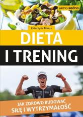 Dieta i trening Jak zdrowo budować siłę i wytrzymałość - Katarzyna Biłous | mała okładka