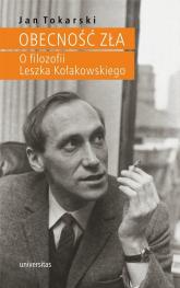 Obecność zła O filozofii Leszka Kołakowskiego - Jan Tokarski | mała okładka