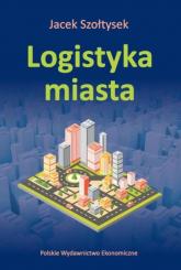Logistyka miasta - Jacek Szołtysek | mała okładka