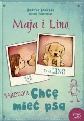 Maja i Lino Chcę mieć psa - Andrea Schutze | mała okładka