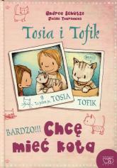 Tosia i Tofik Chcę mieć kota - Andrea Schutze | mała okładka