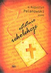 Ostatnie rekolekcje - Augustyn Pelanowski | mała okładka
