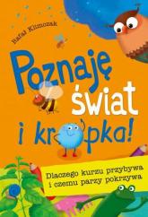 Poznaję świat i kropka! Dlaczego kurzu przybywa i czemu parzy pokrzywa - Rafał Klimczak | mała okładka