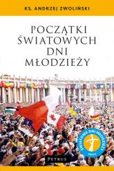 Początki Światowych Dni Młodzieży - Andrzej Zwoliński | mała okładka