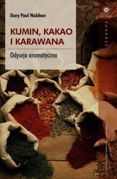 Kumin kakao i karawana Odyseja aromatyczna - Nabhan Paul Gary | mała okładka