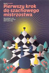 Pierwszy krok do szachowego mistrzostwa - Maciej Sroczyński | mała okładka